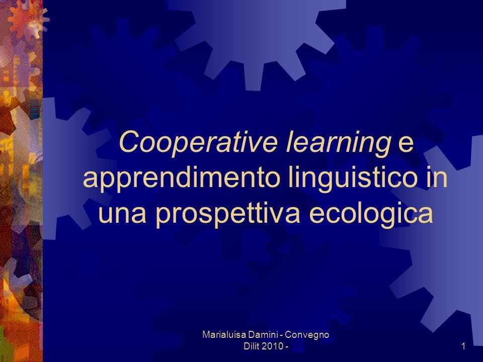 Marialuisa Damini - Convegno Dilit 2010 -1 Cooperative learning e apprendimento linguistico in una prospettiva ecologica