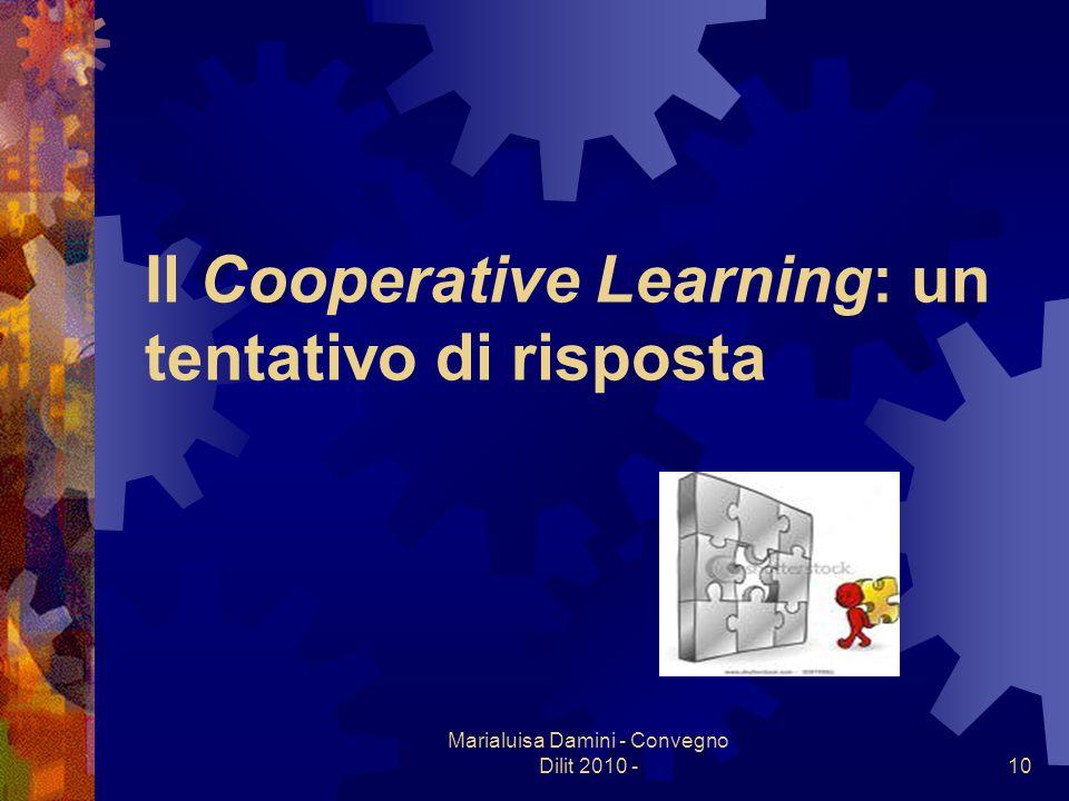 Marialuisa Damini - Convegno Dilit 2010 -10 Il Cooperative Learning: un tentativo di risposta