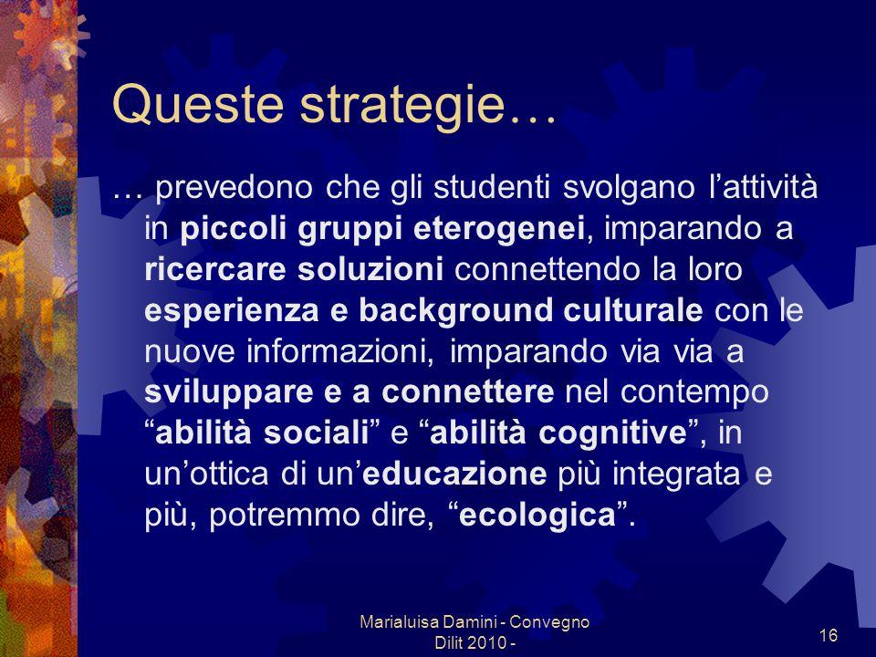Marialuisa Damini - Convegno Dilit 2010 - 16 Queste strategie … … prevedono che gli studenti svolgano lattività in piccoli gruppi eterogenei, imparand