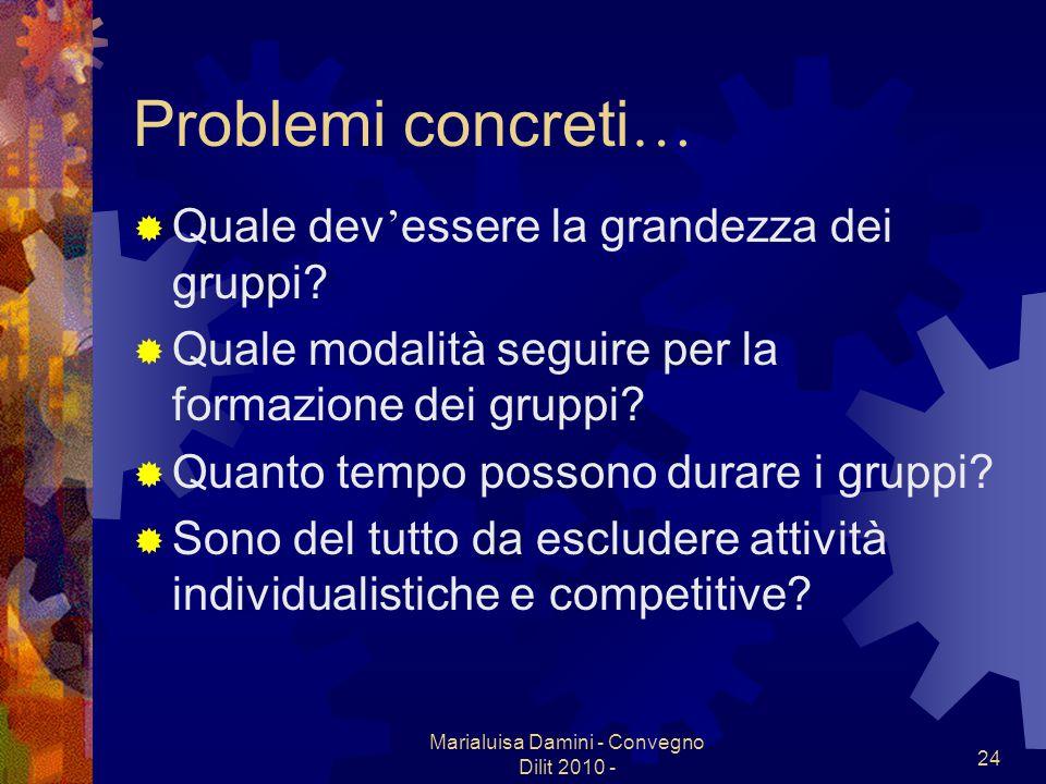 Marialuisa Damini - Convegno Dilit 2010 - 24 Problemi concreti … Quale dev essere la grandezza dei gruppi? Quale modalità seguire per la formazione de