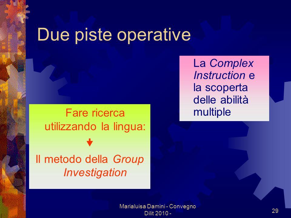 Marialuisa Damini - Convegno Dilit 2010 - 29 Due piste operative Fare ricerca utilizzando la lingua: Il metodo della Group Investigation La Complex In