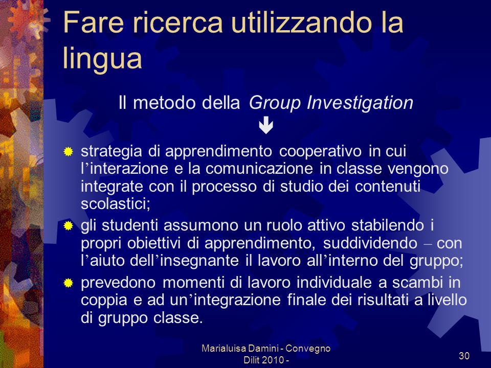 Marialuisa Damini - Convegno Dilit 2010 - 30 Fare ricerca utilizzando la lingua Il metodo della Group Investigation strategia di apprendimento coopera