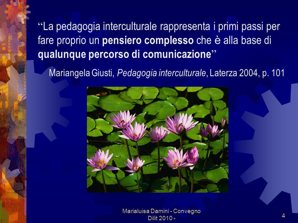 Marialuisa Damini - Convegno Dilit 2010 - 4 La pedagogia interculturale rappresenta i primi passi per fare proprio un pensiero complesso che è alla ba