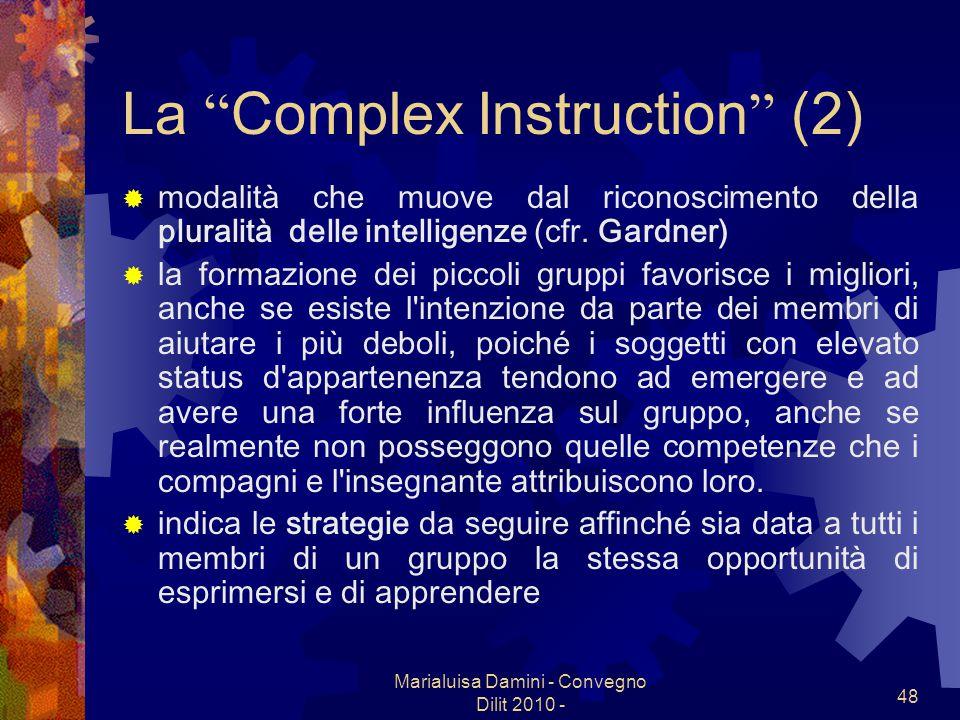 Marialuisa Damini - Convegno Dilit 2010 - 48 La Complex Instruction (2) modalità che muove dal riconoscimento della pluralità delle intelligenze (cfr.