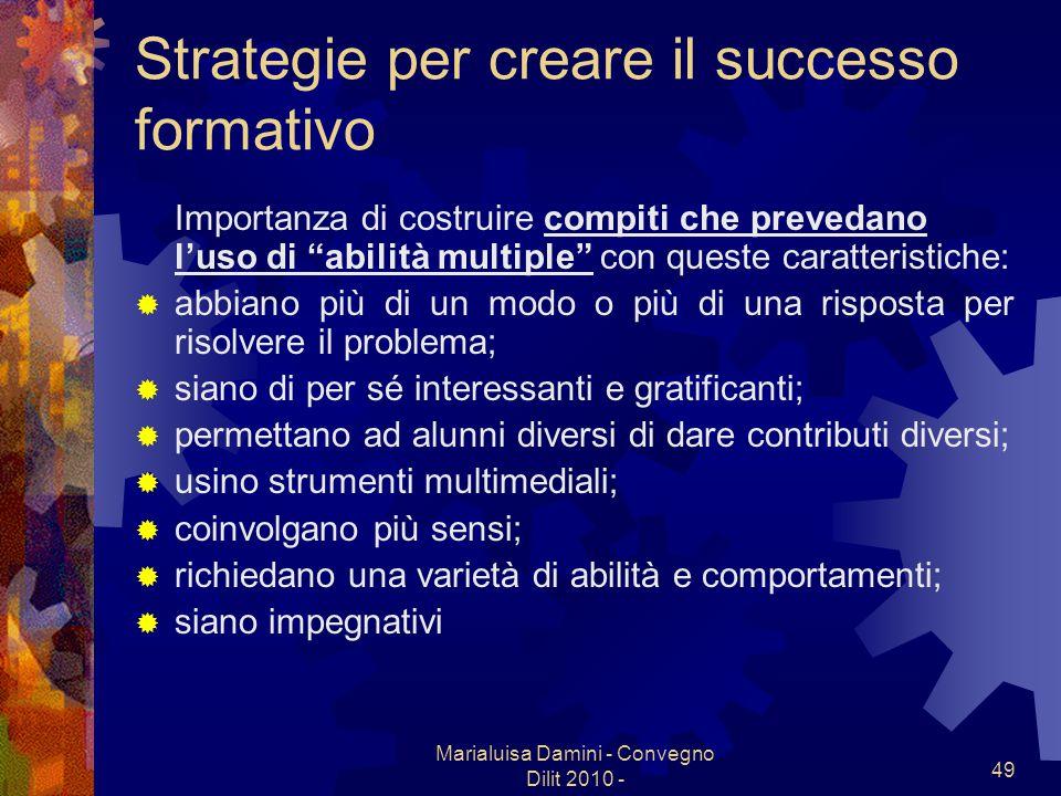 Marialuisa Damini - Convegno Dilit 2010 - 49 Strategie per creare il successo formativo Importanza di costruire compiti che prevedano luso di abilità