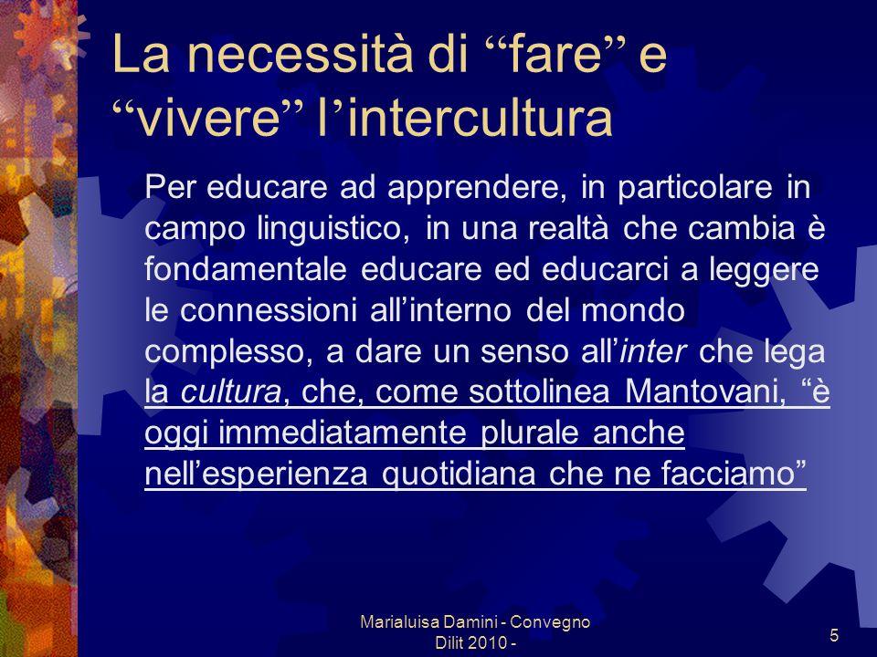 Marialuisa Damini - Convegno Dilit 2010 - 5 La necessità di fare e vivere l intercultura Per educare ad apprendere, in particolare in campo linguistic