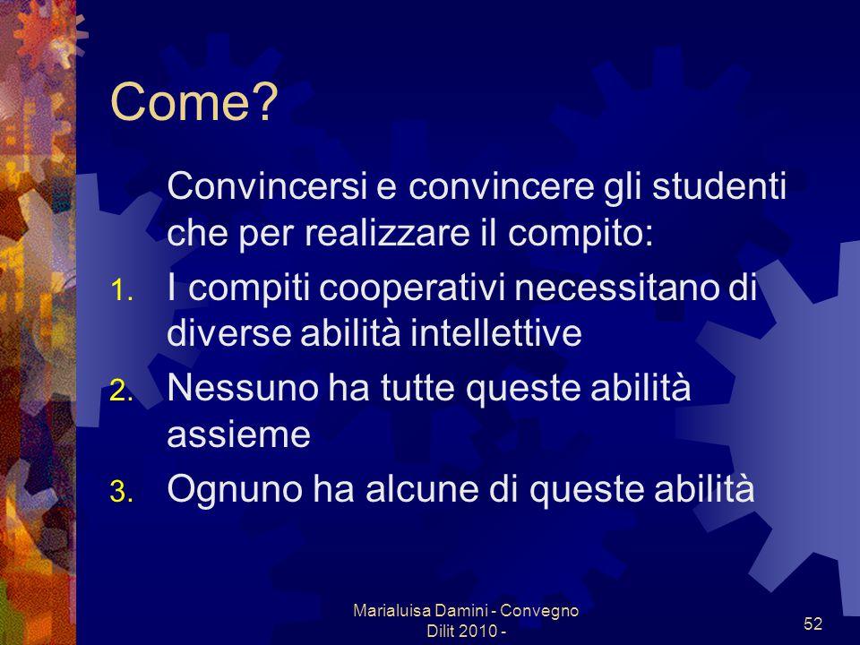 Marialuisa Damini - Convegno Dilit 2010 - 52 Come? Convincersi e convincere gli studenti che per realizzare il compito: 1. I compiti cooperativi neces
