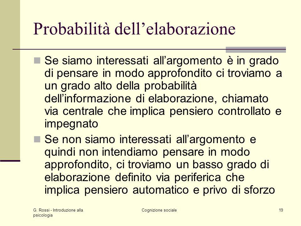 G. Rossi - Introduzione alla psicologia Cognizione sociale19 Probabilità dellelaborazione Se siamo interessati allargomento è in grado di pensare in m