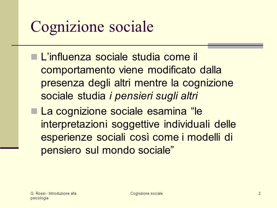 G. Rossi - Introduzione alla psicologia Cognizione sociale2 Linfluenza sociale studia come il comportamento viene modificato dalla presenza degli altr