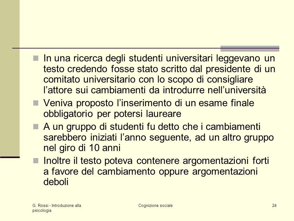 G. Rossi - Introduzione alla psicologia Cognizione sociale24 In una ricerca degli studenti universitari leggevano un testo credendo fosse stato scritt