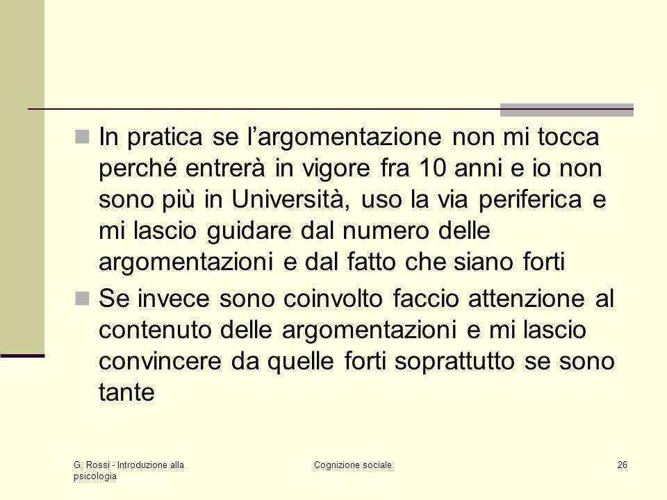 G. Rossi - Introduzione alla psicologia Cognizione sociale26 In pratica se largomentazione non mi tocca perché entrerà in vigore fra 10 anni e io non