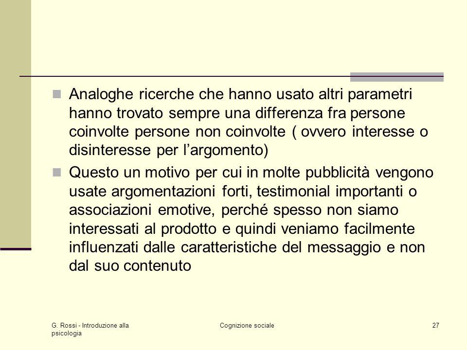 G. Rossi - Introduzione alla psicologia Cognizione sociale27 Analoghe ricerche che hanno usato altri parametri hanno trovato sempre una differenza fra