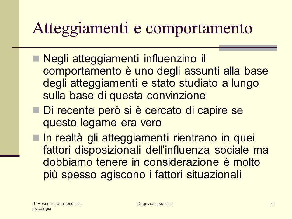 G. Rossi - Introduzione alla psicologia Cognizione sociale28 Atteggiamenti e comportamento Negli atteggiamenti influenzino il comportamento è uno degl