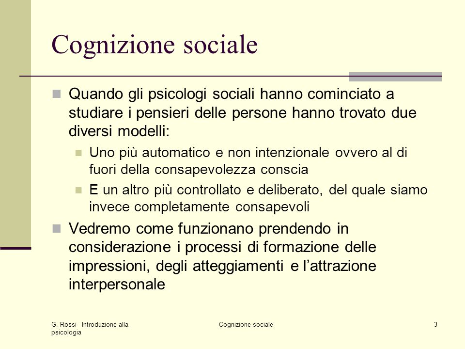 G. Rossi - Introduzione alla psicologia Cognizione sociale3 Quando gli psicologi sociali hanno cominciato a studiare i pensieri delle persone hanno tr