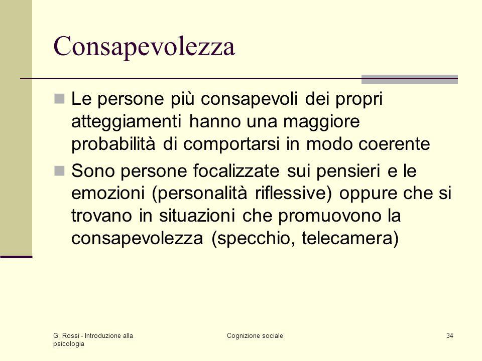 G. Rossi - Introduzione alla psicologia Cognizione sociale34 Consapevolezza Le persone più consapevoli dei propri atteggiamenti hanno una maggiore pro