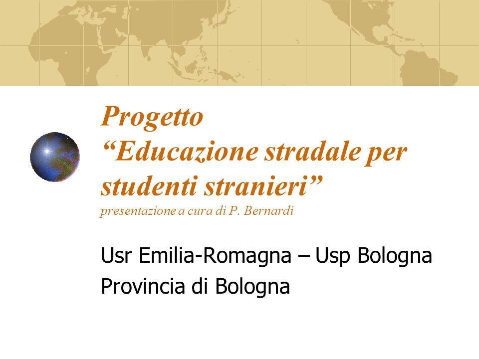 Progetto Educazione stradale per studenti stranieri presentazione a cura di P. Bernardi Usr Emilia-Romagna – Usp Bologna Provincia di Bologna