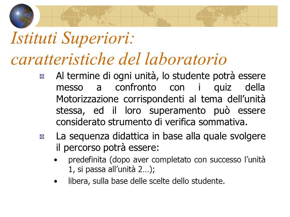 Istituti Superiori: caratteristiche del laboratorio Al termine di ogni unità, lo studente potrà essere messo a confronto con i quiz della Motorizzazio