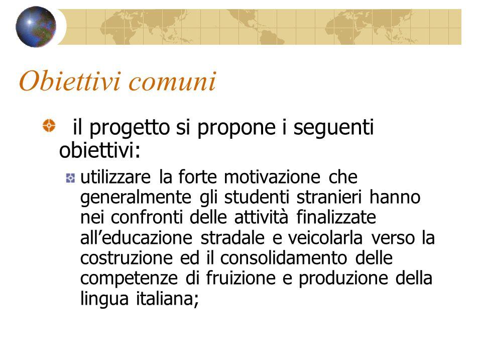 Obiettivi comuni il progetto si propone i seguenti obiettivi: utilizzare la forte motivazione che generalmente gli studenti stranieri hanno nei confro