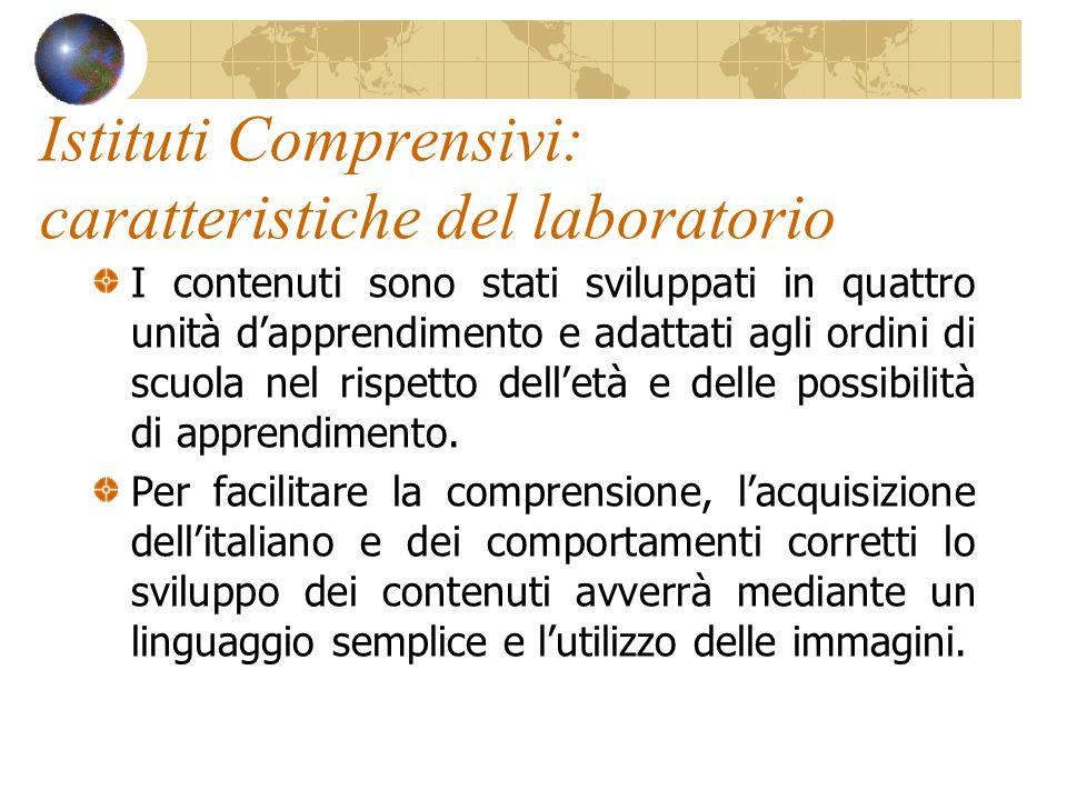 Istituti Comprensivi: caratteristiche del laboratorio I contenuti sono stati sviluppati in quattro unità dapprendimento e adattati agli ordini di scuo