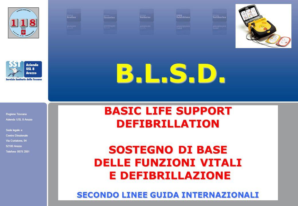 Regione Toscana Azienda USL 8 Arezzo Sede legale e Centro Direzionale Via Curtatone, 54 52100 Arezzo Telefono 0575 2551 B.L.S.D. BASIC LIFE SUPPORT DE