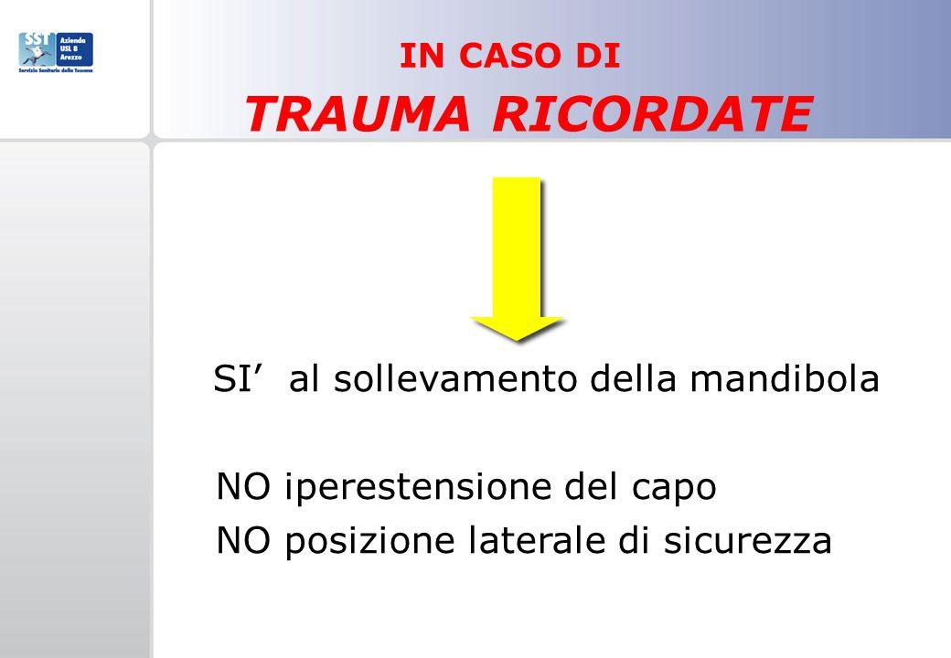 SI al sollevamento della mandibola NO iperestensione del capo NO posizione laterale di sicurezza TRAUMA RICORDATE IN CASO DI
