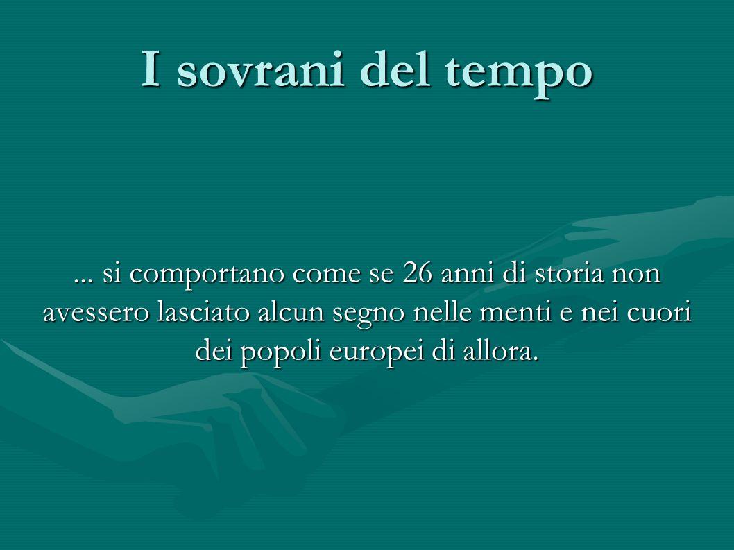 I sovrani del tempo... si comportano come se 26 anni di storia non avessero lasciato alcun segno nelle menti e nei cuori dei popoli europei di allora.