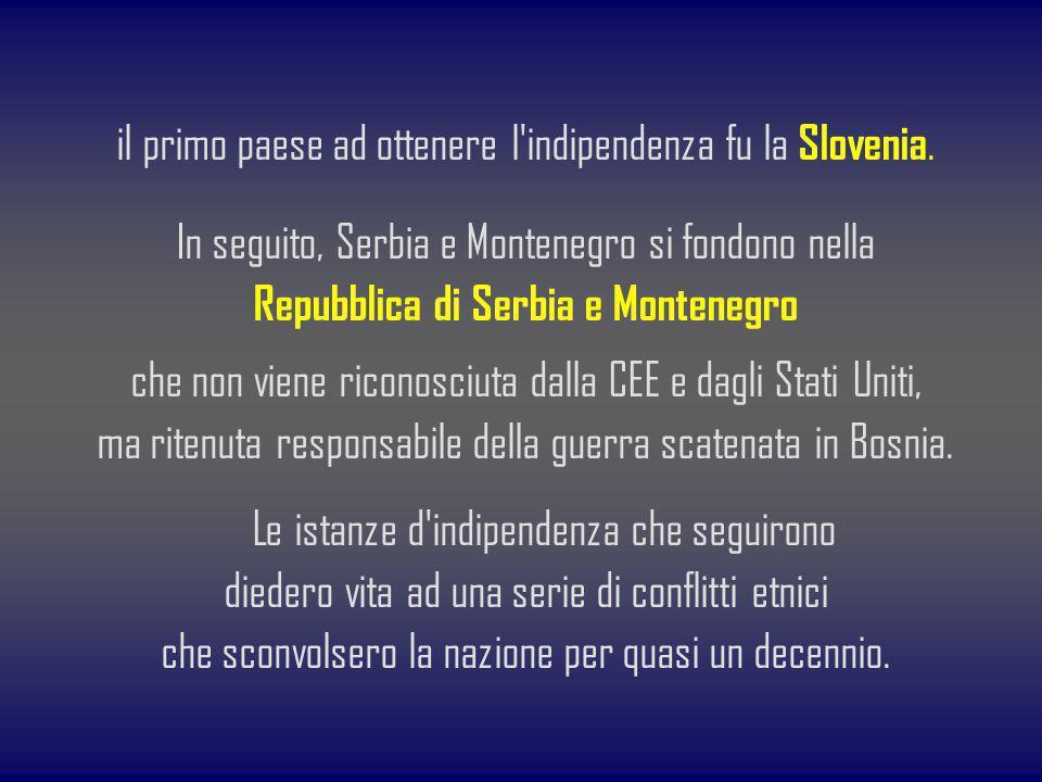 il primo paese ad ottenere l'indipendenza fu la Slovenia. In seguito, Serbia e Montenegro si fondono nella Repubblica di Serbia e Montenegro che non v