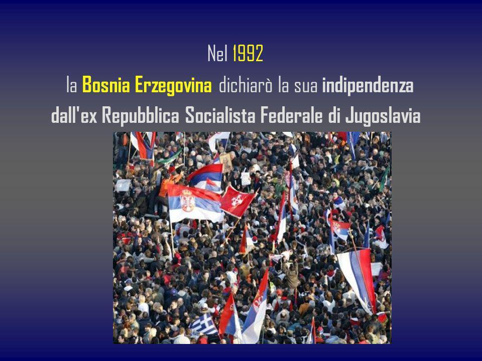 Nel 1992 la Bosnia Erzegovina dichiarò la sua indipendenza dall'ex Repubblica Socialista Federale di Jugoslavia