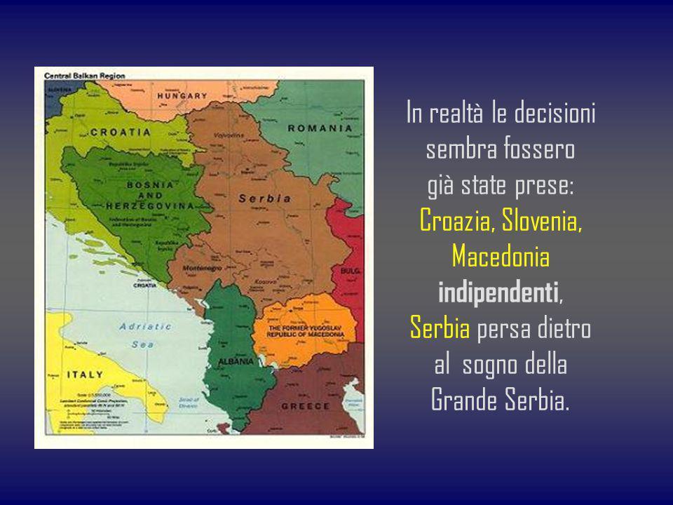 In realtà le decisioni sembra fossero già state prese: Croazia, Slovenia, Macedonia indipendenti, Serbia persa dietro al sogno della Grande Serbia.