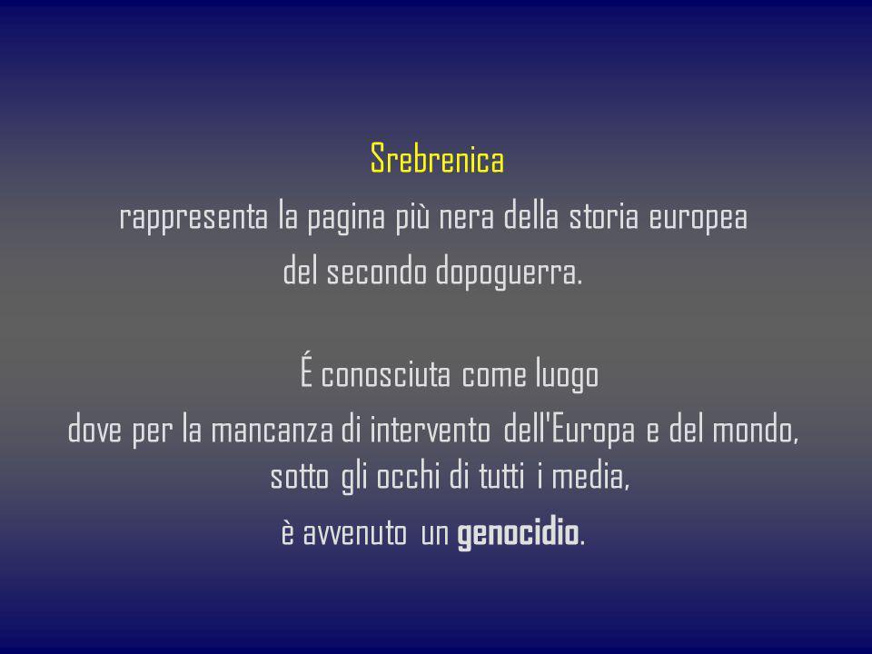 Srebrenica rappresenta la pagina più nera della storia europea del secondo dopoguerra. É conosciuta come luogo dove per la mancanza di intervento dell