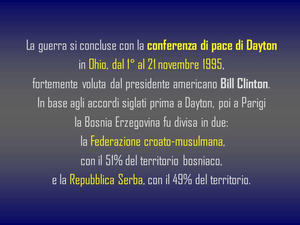 La guerra si concluse con la conferenza di pace di Dayton in Ohio, dal 1° al 21 novembre 1995, fortemente voluta dal presidente americano Bill Clinton