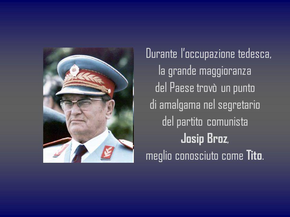 Durante loccupazione tedesca, la grande maggioranza del Paese trovò un punto di amalgama nel segretario del partito comunista Josip Broz, meglio conos