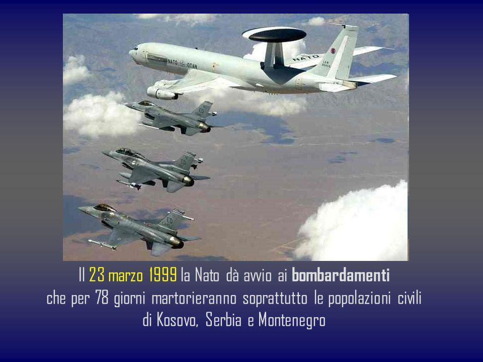 Il 23 marzo 1999 la Nato dà avvio ai bombardamenti che per 78 giorni martorieranno soprattutto le popolazioni civili di Kosovo, Serbia e Montenegro