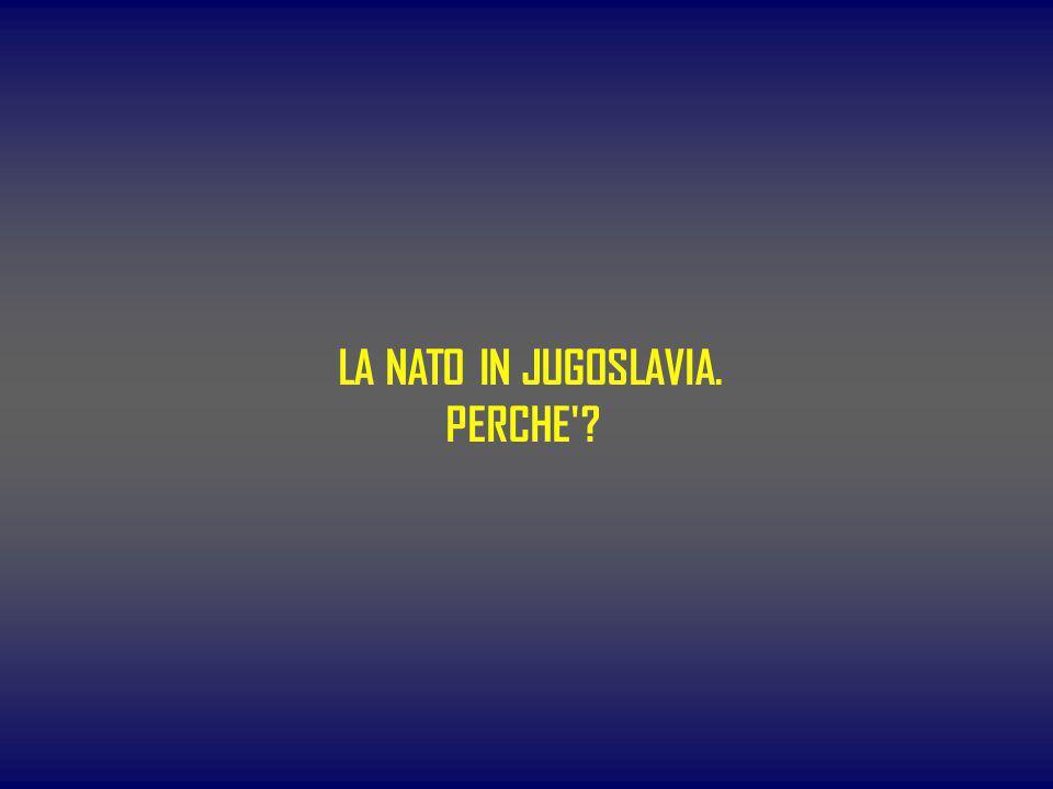 LA NATO IN JUGOSLAVIA. PERCHE'?