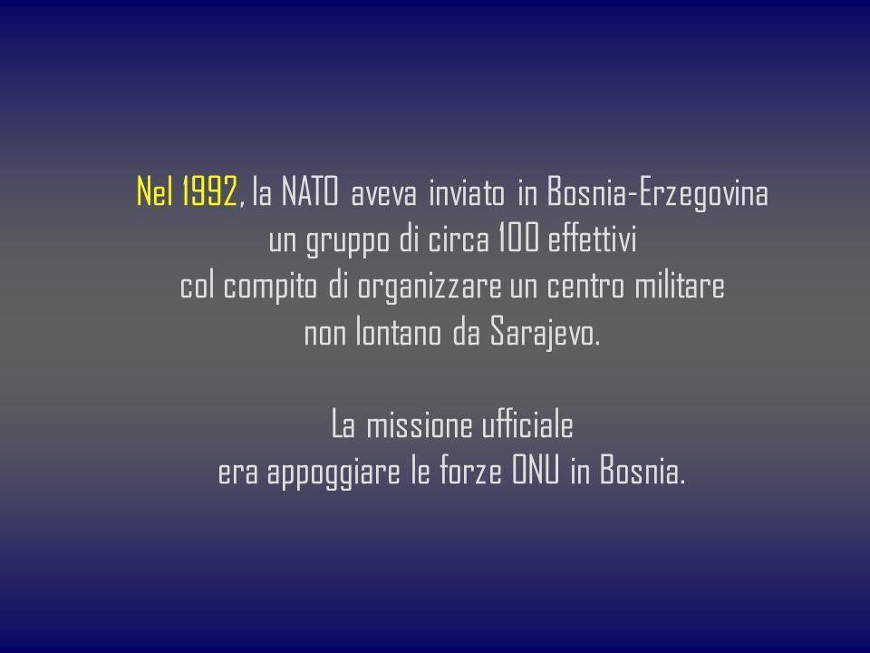 Nel 1992, la NATO aveva inviato in Bosnia-Erzegovina un gruppo di circa 100 effettivi col compito di organizzare un centro militare non lontano da Sar