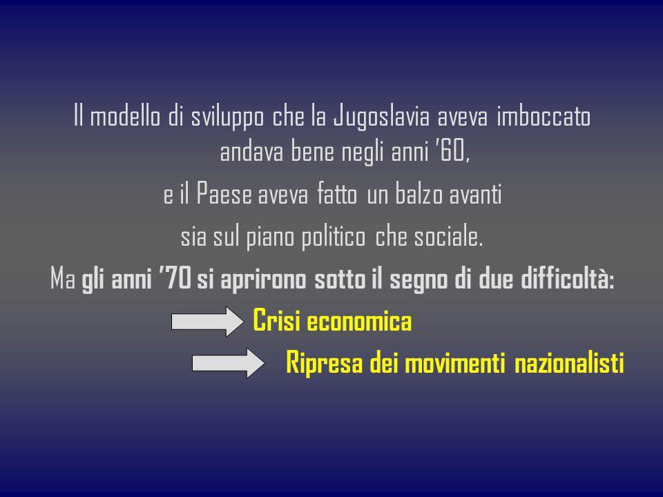 Il modello di sviluppo che la Jugoslavia aveva imboccato andava bene negli anni 60, e il Paese aveva fatto un balzo avanti sia sul piano politico che