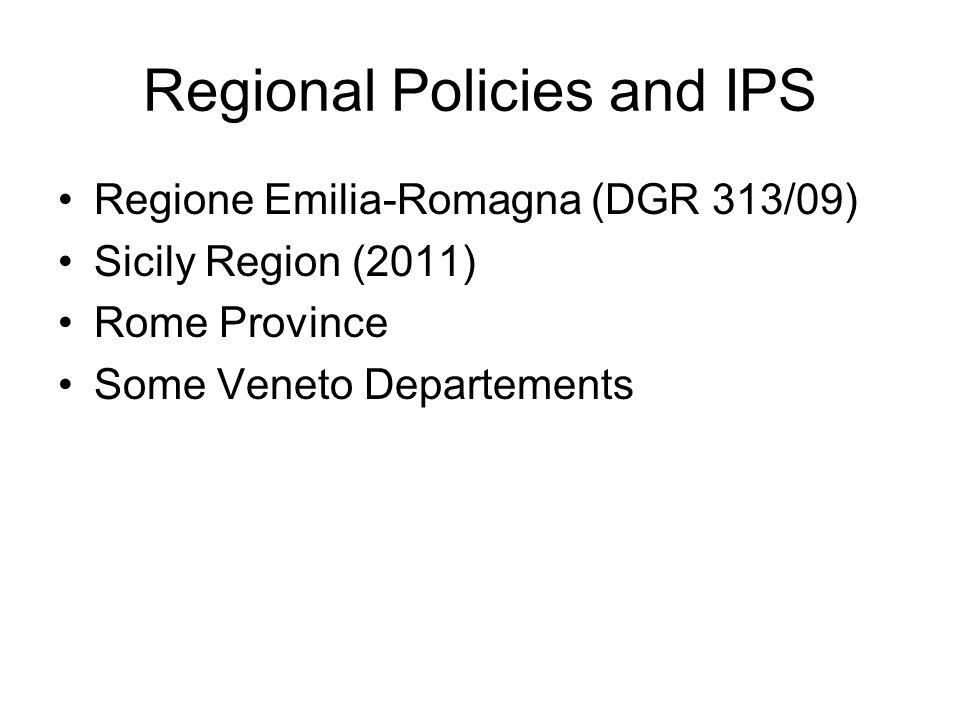 Regional Policies and IPS Regione Emilia-Romagna (DGR 313/09) Sicily Region (2011) Rome Province Some Veneto Departements