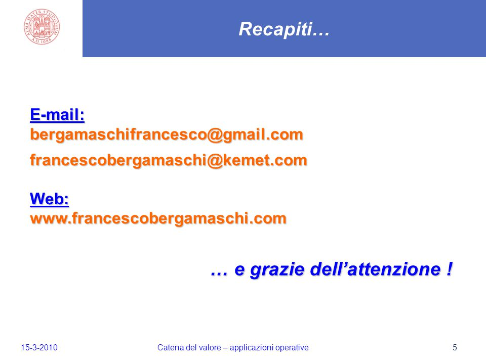 Recapiti… 5 E-mail:bergamaschifrancesco@gmail.comfrancescobergamaschi@kemet.comWeb:www.francescobergamaschi.com … e grazie dellattenzione .