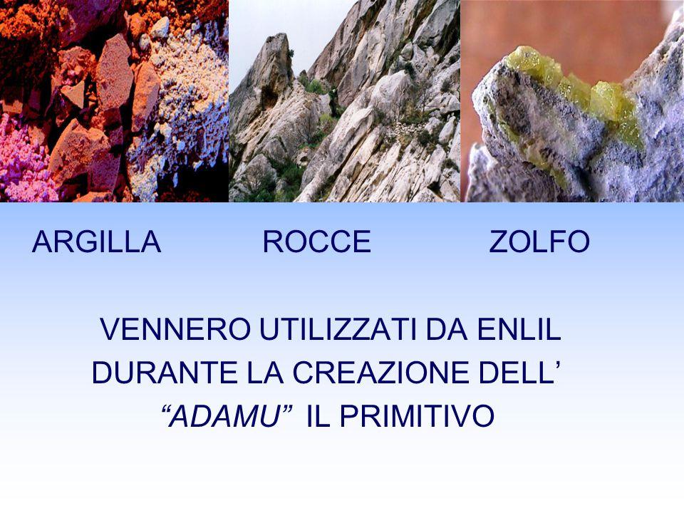 ARGILLA ROCCE ZOLFO VENNERO UTILIZZATI DA ENLIL DURANTE LA CREAZIONE DELL ADAMU IL PRIMITIVO