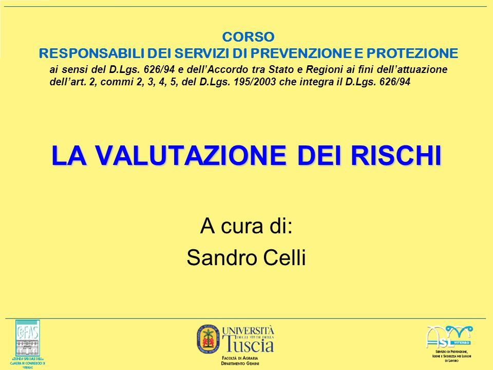 LA VALUTAZIONE DEI RISCHI A cura di: Sandro Celli ai sensi del D.Lgs. 626/94 e dellAccordo tra Stato e Regioni ai fini dellattuazione dellart. 2, comm