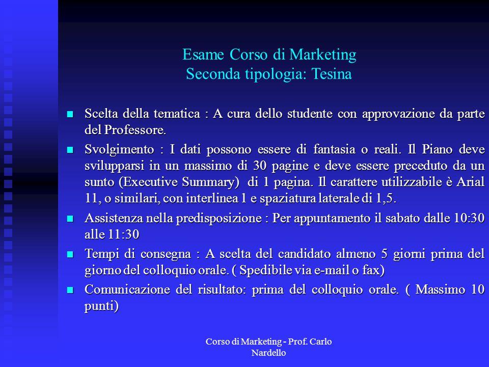 Corso di Marketing - Prof. Carlo Nardello Esame Corso di Marketing Seconda tipologia: Tesina Scelta della tematica : A cura dello studente con approva