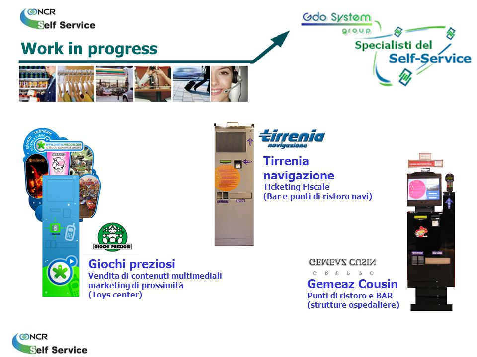 Work in progress Giochi preziosi Vendita di contenuti multimediali marketing di prossimità (Toys center) Tirrenia navigazione Ticketing Fiscale (Bar e