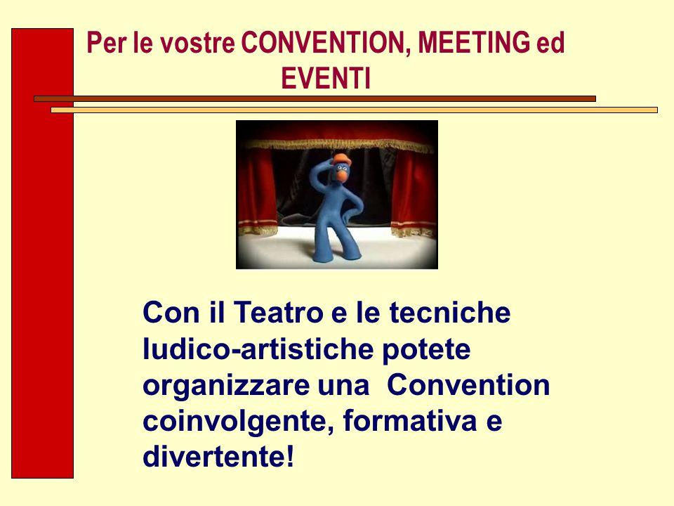 Per le vostre CONVENTION, MEETING ed EVENTI Con il Teatro e le tecniche ludico-artistiche potete organizzare una Convention coinvolgente, formativa e