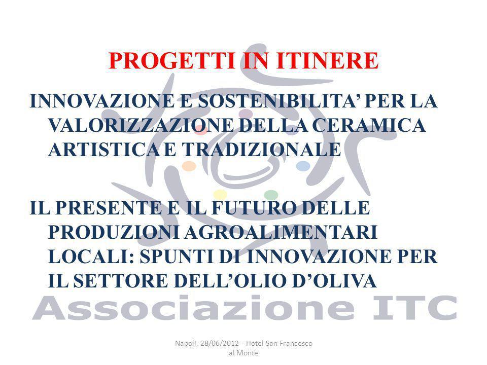 INNOVAZIONE E SOSTENIBILITA PERLA VALORIZZAZIONE DELLA CERAMICA ARTISTICA E TRADIZIONALE Napoli, 28/06/2012 - Hotel San Francesco al Monte