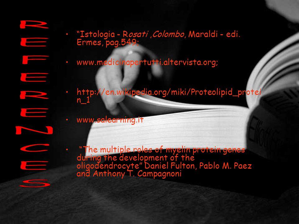 Istologia - Rosati,Colombo, Maraldi - edi. Ermes, pag.549; www.medicinapertutti.altervista.org; http://en.wikipedia.org/miki/Proteolipid_protei n_1 ww