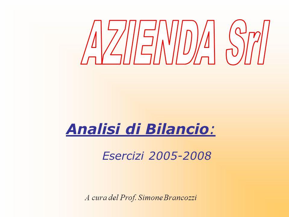 Analisi di Bilancio: Esercizi 2005-2008 A cura del Prof. Simone Brancozzi