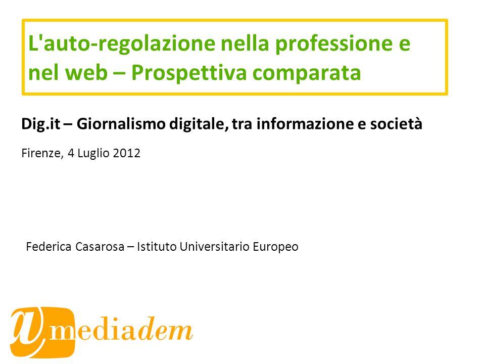 L'auto-regolazione nella professione e nel web – Prospettiva comparata Dig.it – Giornalismo digitale, tra informazione e società Firenze, 4 Luglio 201