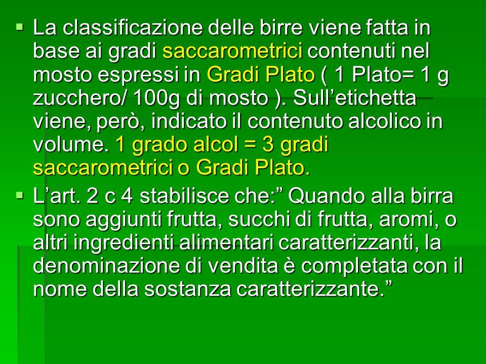 La classificazione delle birre viene fatta in base ai gradi saccarometrici contenuti nel mosto espressi in Gradi Plato ( 1 Plato= 1 g zucchero/ 100g d