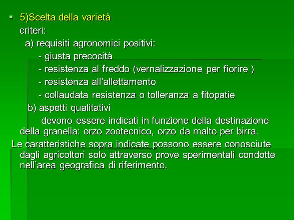 5)Scelta della varietà 5)Scelta della varietà criteri: criteri: a) requisiti agronomici positivi: a) requisiti agronomici positivi: - giusta precocità