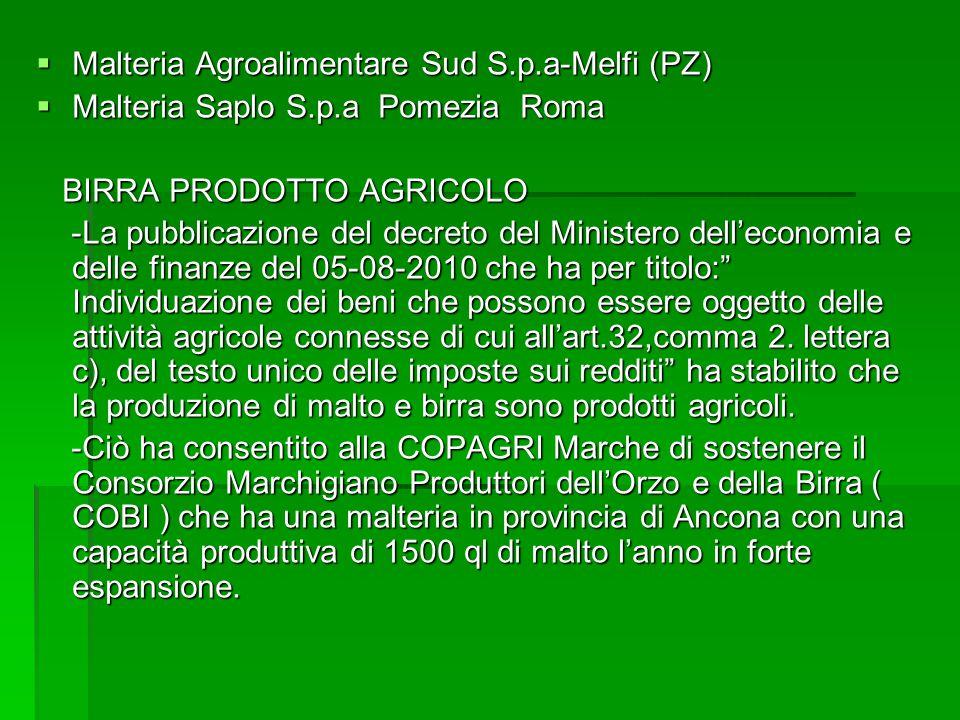 Malteria Agroalimentare Sud S.p.a-Melfi (PZ) Malteria Agroalimentare Sud S.p.a-Melfi (PZ) Malteria Saplo S.p.a Pomezia Roma Malteria Saplo S.p.a Pomezia Roma BIRRA PRODOTTO AGRICOLO BIRRA PRODOTTO AGRICOLO -La pubblicazione del decreto del Ministero delleconomia e delle finanze del 05-08-2010 che ha per titolo: Individuazione dei beni che possono essere oggetto delle attività agricole connesse di cui allart.32,comma 2.
